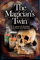 The Magician's Twin: C.S. Lewis on Science, Scientism, and Society