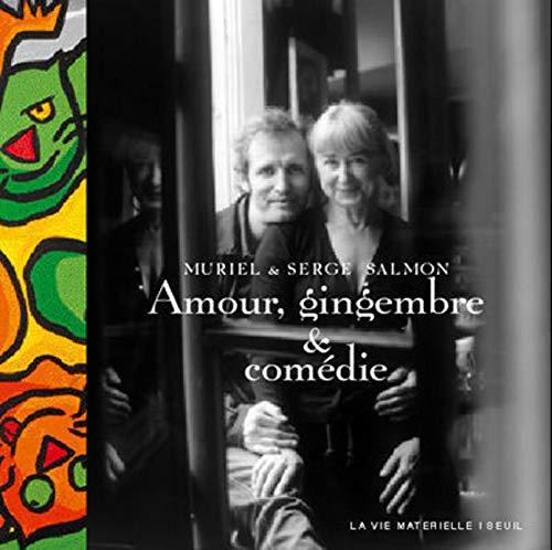 Amour, gingembre et comédie. La cuisine de Muriel par Muriel Salmon, Serge Salmon