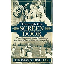 Through the Screen Door: What Happened to the Broadway Musical When it Went to Hollywood by Thomas S. Hischak (2004-07-08)