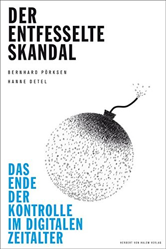 Der entfesselte Skandal. Das Ende der Kontrolle im digitalen Zeitalter