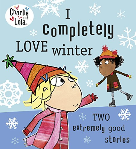 Charlie and Lola: I Completely Love Winter por Lauren Child