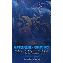 Raw Conjugate - Foundations: The Complete 'How To' System On Using Conjugate For Raw Powerlifting (Raw Conjugate Series Book 1) (English Edition)