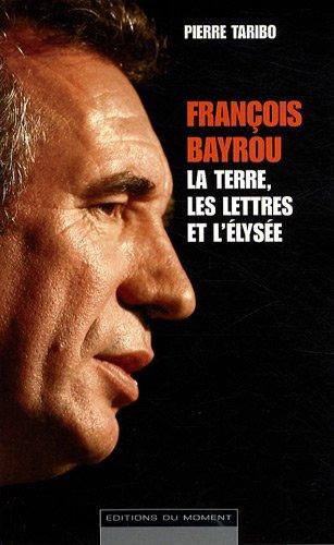 François Bayrou - La terre, les lettres et l'Élysée