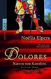 Dolores: Närrin von Kastilien - Noëlla Elpers