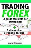 TRADING: Trading Forex: La guida completa per principianti + Trading Forex: guida rapida all'analisi tecnica