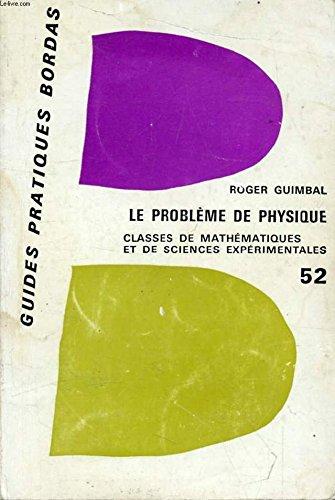 LE PROBLEME DE PHYSIQUE DU BACCALAUREAT, CLASSES DE MATHEMATIQUES ET DE SCIENCES EXPERIMENTALES