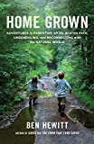 Home Grown: Adventures in Parenting off the Beaten Path, Unschooling, and Reconnecting With the Natural World by Ben Hewitt (9-Oct-2014) Paperback