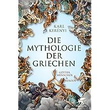 Mythologie der Griechen: Götter, Menschen und Heroen - Teil 1 und 2 in einem Band