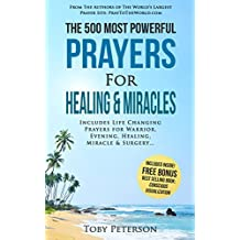 Prayer | The 500 Most Powerful Prayers for Healing & Miracles: Includes Life Changing Prayers for Warrior, Evening, Healing, Miracle & Surgery (English Edition)