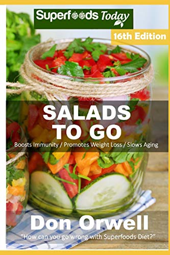 Salads To Go: Over 115 Quick & Easy Gluten Free Low Cholesterol Whole Foods Recipes full of Antioxidants & Phytochemicals (Superfoods Salads In A Jar, Band 14)