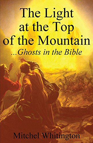 The Light at the Top of the Mountain: Ghosts in the Bible