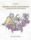 Dresden und de Auswärdschn: Ein Gästeführer plaudert aus dem Nähkästchen