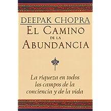El camino de la abundancia: La riqueza en todos los campos de la conciencia y de la vida, Creating Affluence, Spanish-Language Edition (Chopra, Deepak)
