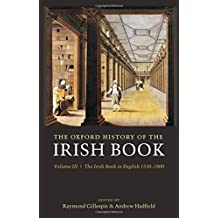 The Oxford History of the Irish Book: Volume III: The Irish Book in English, 1550-1800: Irish Book in English, 1550-1800 v. 3
