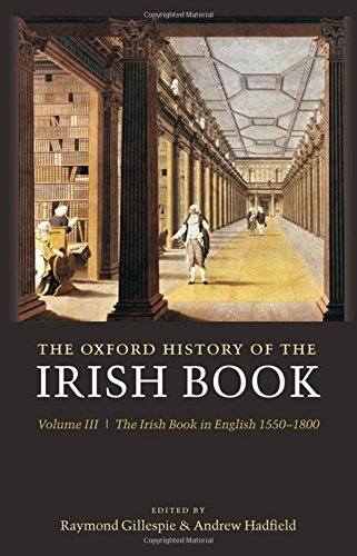 The Oxford History of the Irish Book: Volume III: The Irish Book in English, 1550-1800: Irish Book in English, 1550-1800 v. 3