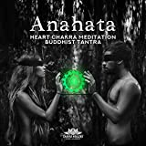 Anahata - Heart Chakra Meditation, Buddhist Tantra, Balance, Tantric Yoga & Healing Cleansing Music