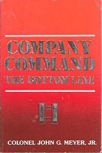 Company Command: The Bottom Line by John G. Meyer Jr. (1996-05-03)