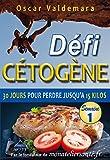 Cétogène : Défi 30 Jours, Semaine 1: Comment un régime alimentaire pauvre en glucide vous permet de perdre jusqu'à 15 kilos rapidement et durablement. (Cétogène : Défi 30 Jours Semaine 1)