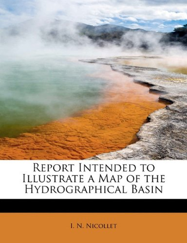 Report Intended to Illustrate a Map of the Hydrographical Basin