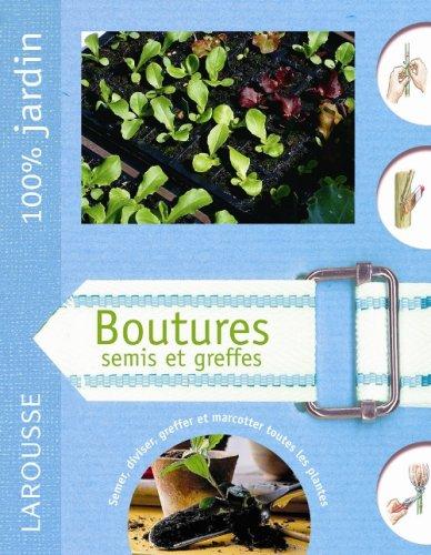 Boutures, semis et greffes : semer, diviser, greffer et marcotter toutes les plantes