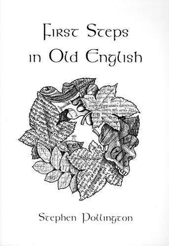 First Steps in Old English: An Easy to Follow Language Course for the Beginner