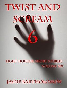 Twist and Scream - Volume 6 by [Bartholomew, Jayne]