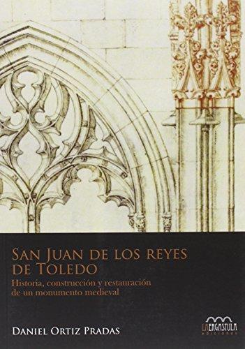 San Juan de los Reyes de Toledo: Historia, construcción y restauración de un monumento medieval (Monumentia)