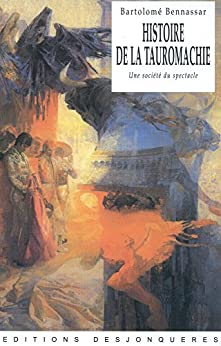 Histoire de la Tauromachie: une société du spectacle par [BENASSAR, Bartolomé]
