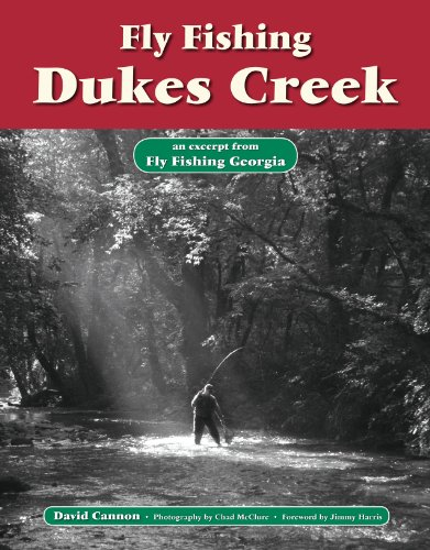 Fly Fishing Dukes Creek: An Excerpt from Fly Fishing Georgia (No Nonsense Fly Fishing Guidebooks) por David Cannon
