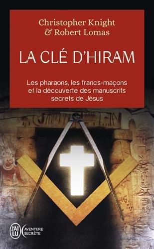 La cl d'Hiram : Les pharaons , les francs-maons et la dcouverte des manuscrits secrets de Jsus