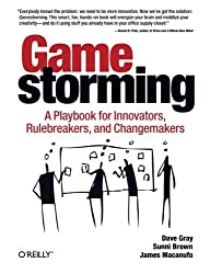 Gamestorming: A Playbook for Innovators, Rulebreakers, and Changemakers by Dave Gray (2010-08-02)