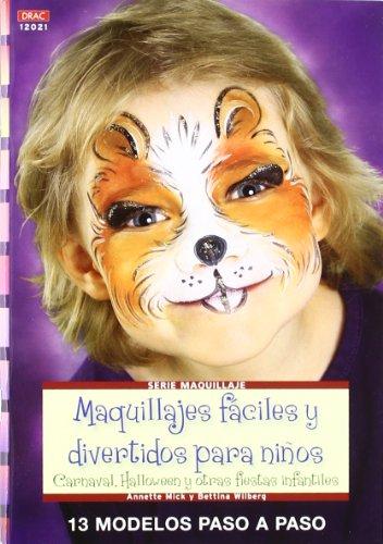 MAQUILLAJES FÁCILES Y DIVERTIDOS PARA NIÑOS: CARNAVAL, HALLOWEEN Y OTRAS FIESTAS INFANTILES (Crea con patrones; Serie: Maquillaje / Makeup) (Halloween Maquillajes De)