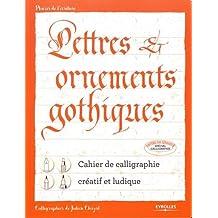 Lettres et ornements gothiques: Cahier de calligraphie créatif et ludique