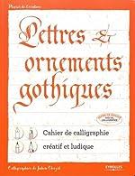 Lettres et ornements gothiques - Cahier de calligraphie créatif et ludique de Julien Chazal
