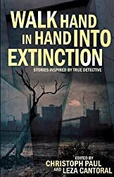 Walk Hand In Hand Into Extinction: Stories Inspired by True Detective by Christoph Paul (2016-01-21)