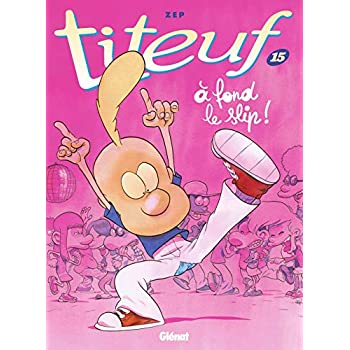 Titeuf - Tome 15: À fond le slip !