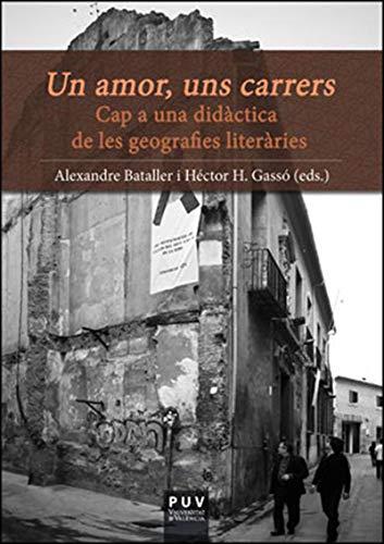 Un amor, uns carrers: Cap a una didàctica de les geografies literàries (Catalan Edition) por Varios Autores