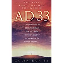 AD 33: The Year That Changed the World by Colin Duriez (2008-03-01)