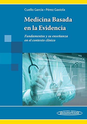 MEDICINA BASADA EN LA EVIDENCIA.Fundamentos y su enseñanza en el contexto clínico por CUELLO GARCIA/PÉREZ GAXIOLA