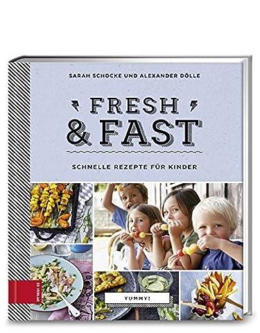 Yummy! Fresh & fast: Schnelle Rezepte für