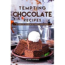 Tempting Chocolate Recipes: A Complete Cookbook of Choco-licious Ideas! (English Edition)