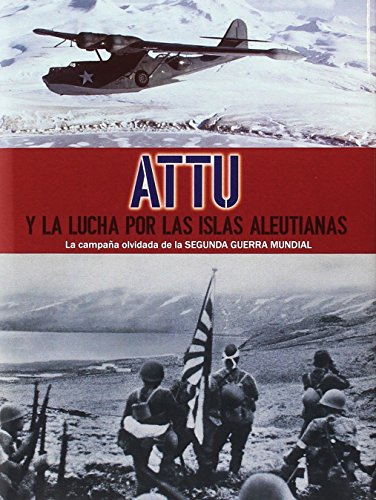 Attu y la lucha por las islas Aleutianas: La campaña olvidada de la Segunda Guerra Mundial