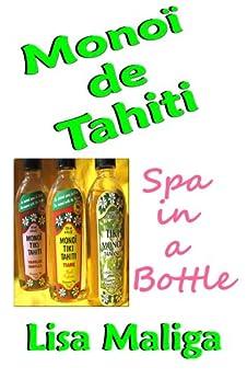 Monoi de Tahiti: Spa in a Bottle (English Edition) de [Maliga, Lisa]