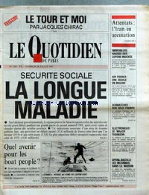 QUOTIDIEN DE PARIS (LE) [No 2386] du 24/07/1987 - LE TOUR ET MOI PAR J. CHIRAC - SECURITE SOCIALE - ATTENTATS - L'IRAN EN ACCUSATION - IMMOBILIER - LOYERS - AIR FRANCE - GORBARTCHEV SUR DEUX FRONTS - OPERA-BASTILLE - QUEL AVENIR POUR LES BOAT PEOPLE. par Collectif