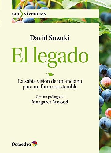 El legado: La sabia visión de un anciano para un futuro sostenible (Con vivencias nº 12) por David Suzuki