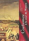 Costumes à la cour de Vienne (1815-1918): Exposition, Paris, Musée de la mode et du costume (Palais Galliera, 12 oct. 1995-3 mars 1996)