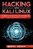 Hacking with Kali Linux: The Ultimate Guide on Kali Linux for Beginners and How to Use Hacking Tools for Computers. Practical Step-by-Step Examples to Learn How to Hack Anything, In a Short time