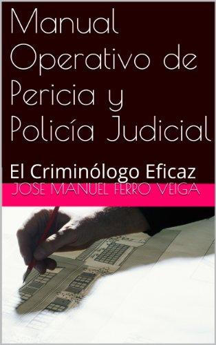 Manual Operativo de Pericia  y Policía  Judicial: El Criminólogo Eficaz por Jose Manuel Ferro Veiga