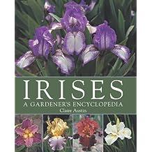 Irises: A Gardener's Encyclopedia