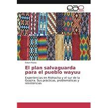 El plan salvaguarda para el pueblo wayuu: Experiencias en Riohacha y el sur de la Guajira. Sus prácticas, problemáticas y resistencias
